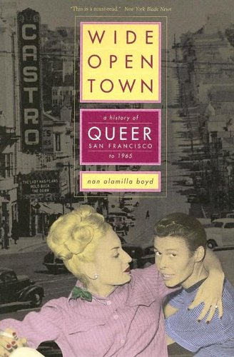 Wide-Open Town: A History of Queer San Francisco to 1965 9780520244740