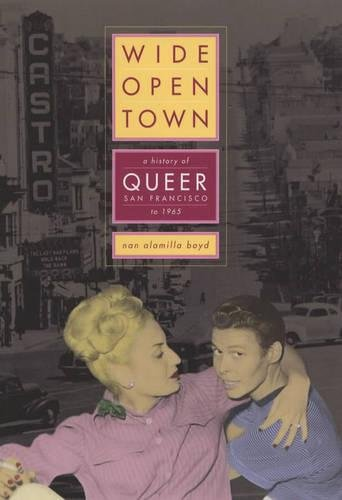 Wide-Open Town: A History of Queer San Francisco to 1965 9780520204157