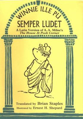 Winnie Ille Pu Semper Ludet: A Latin Version of House at Pooh Corner 9780525460916