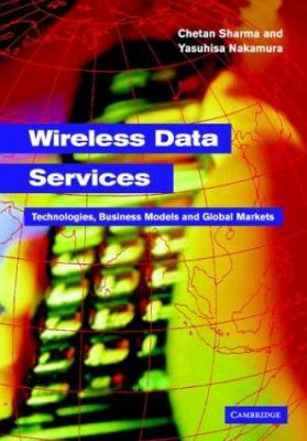 Wireless Data Services: Technologies, Business Models and Global Markets 9780521828437