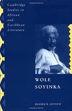 Wole Soyinka: Politics, Poetics, and Postcolonialism 9780521394864
