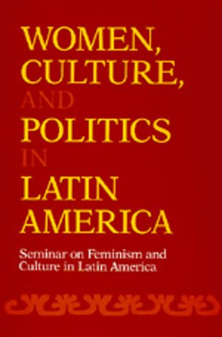 Women, Culture, and Politics in Latin America: Seminar on Feminism and Culture in Latin America 9780520065536