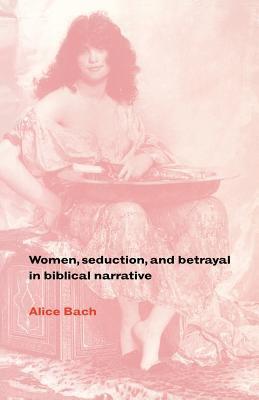 Women, Seduction, and Betrayal in Biblical Narrative 9780521475600