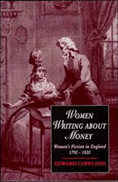 Women Writing about Money: Women's Fiction in England, 1790-1820 9780521454612