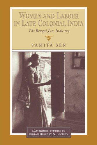 Women and Labour in Late Colonial India: The Bengal Jute Industry 9780521035064