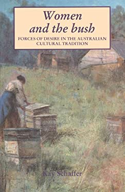 Women and the Bush: Forces of Desire in the Australian Cultural Tradition 9780521368162