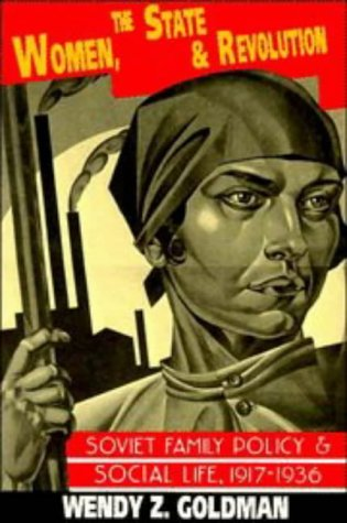 Women, the State and Revolution: Soviet Family Policy and Social Life, 1917 1936 9780521458160