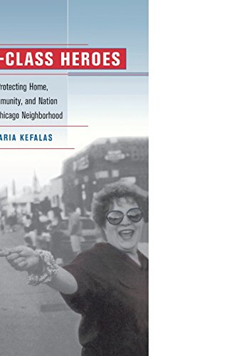 Working-Class Heroes: Protecting Home, Community, and Nation in a Chicago Neighborhood 9780520235434
