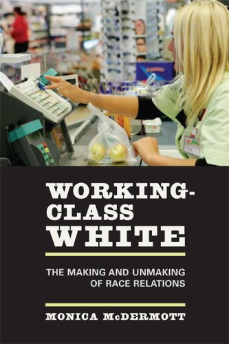 Working-Class White: The Making and Unmaking of Race Relations 9780520248090