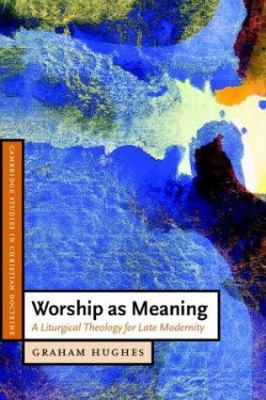 Worship as Meaning: A Liturgical Theology for Late Modernity 9780521535571