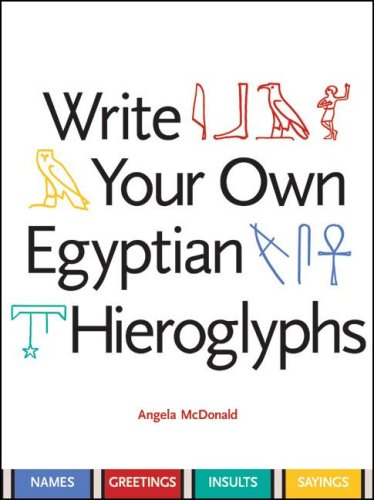 Write Your Own Egyptian Hieroglyphs: Names, Greetings, Insults, Sayings 9780520252356