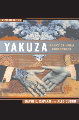 Yakuza: Japan's Criminal Underworld, Expanded Edition 9780520215627