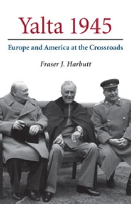 Yalta 1945: Europe and America at the Crossroads 9780521856775