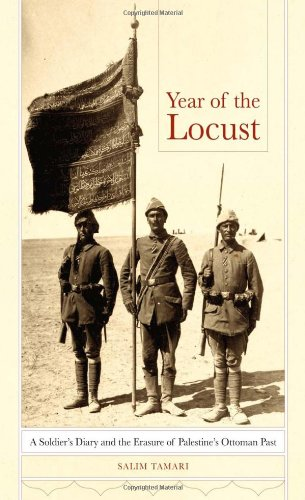 Year of the Locust: A Soldier's Diary and the Erasure of Palestine's Ottoman Past 9780520259553