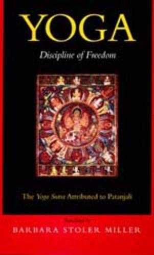 Yoga: Discipline of Freedom: The Yoga Sutra Attributed to Patanjali, a Translation from Sanskrit, with Commentary, Introduct 9780520201903