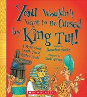 You Wouldn't Want to Be Cursed by King Tut!: A Mysterious Death You'd Rather Avoid 16432800