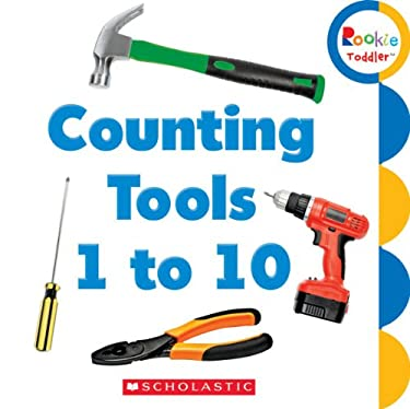 Counting Tools 1 to 10 (Rookie Toddler) 9780531215784