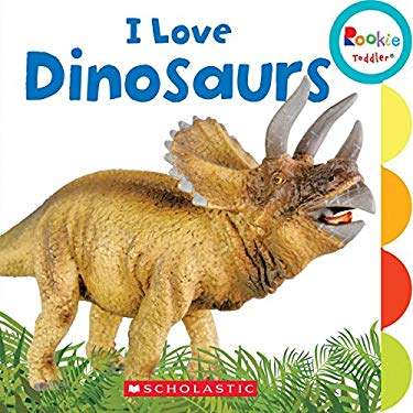 I Love Dinosaurs (Rookie Toddler)
