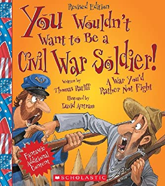 You Wouldn't Want to Be a Civil War Soldier! 9780531259474