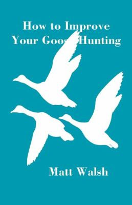 How to Improve Your Goose Hunting 9780533163786