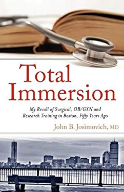 Total Immersion: My Recall of Surgical, OB/GYN and Research Training in Boston, Fifty Years Ago 9780533164394