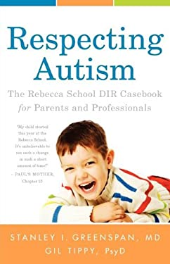 Respecting Autism: The Rebecca School/DIR Casebook for Parents and Professionals 9780533164547