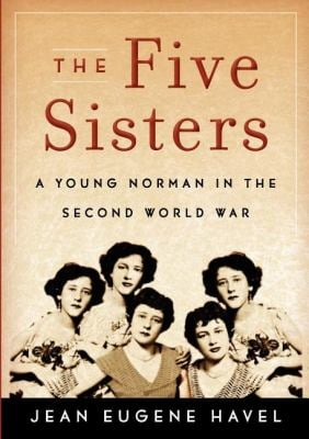 The Five Sisters: A Young Norman in the Second World War 9780533164714