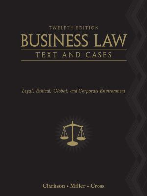 Business Law: Text and Cases - Legal, Ethical, Global, and Corporate Environment