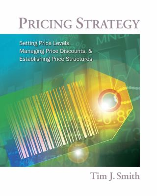 Pricing Strategy: Setting Price Levels, Managing Price Discounts, & Establishing Price Structures 9780538480888