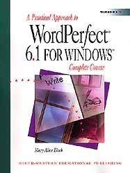 A Practical Approach to WordPerfect 6.1 for Windows: Complete Course 9780538714020