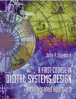 A First Course in Digital Systems Design: An Integrated Approach 9780534934125
