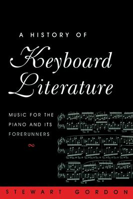 A History of Keyboard Literature: Music for the Piano and Its Forerunners 9780534251970