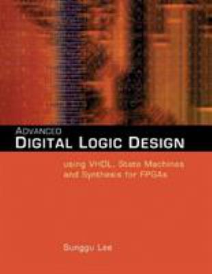 Advanced Digital Logic Design: Using VHDL, State Machines, and Synthesis for FPGAs 9780534466022