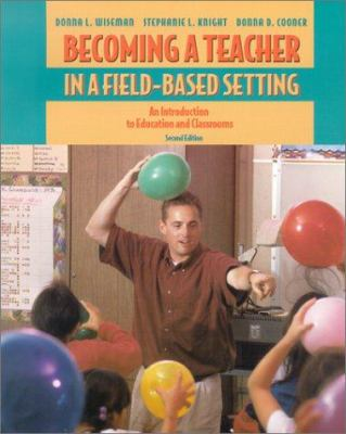 Becoming a Teacher in a Field-Based Setting: An Introduction to Education and Classrooms 9780534559205