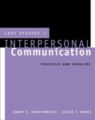 Case Studies in Interpersonal Communication: Processes and Problems (Wadsworth Series in Speech Communication) Julia T. Wood