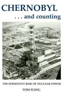 Chernobyl...and Counting: The Persistent Risk of Nuclear Power 9780533157105