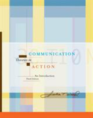 Communication Theories in Action: An Introduction (with Infotrac) [With Infotrac] - 3rd Edition