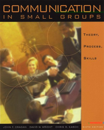 Communication in Small Groups: Theory, Process, and Skills [With Infotrac] 9780534545512