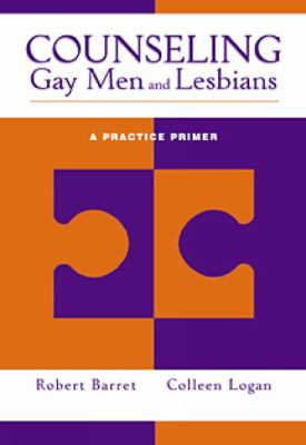 Counseling Gay Men and Lesbians: A Practice Primer 9780534550844