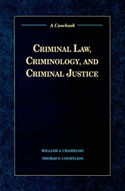 Criminal Law, Criminology, and Criminal Justice: A Casebook 9780534132668