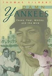 Damn Yankees: Casey, Yogi, Whitey, and the Mick 1810571