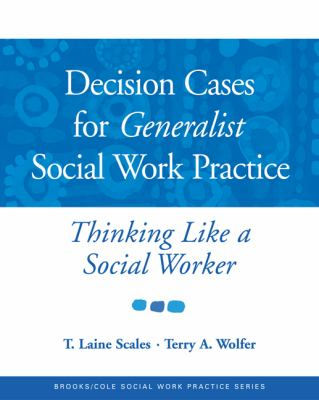 Decision Cases for Generalist Social Work Practice: Thinking Like a Social Worker 9780534521943
