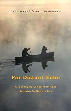 Far Distant Echo: A Journey by Canoe from Lake Superior to Hudson Bay 9780533164639