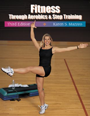 Fitness Through Aerobics and Step Training 9780534573966