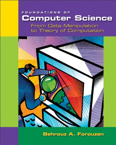 Foundations of Computer Science: From Data Manipulation to Theory of Computation 9780534391430