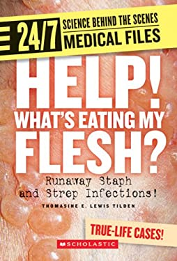 Help! Whats Eating My Flesh?: Runaway Staph and Strep Infections! 9780531120736