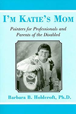 I'm Katie's Mom: Pointers for Professionals and Parents of the Disabled 9780533157891