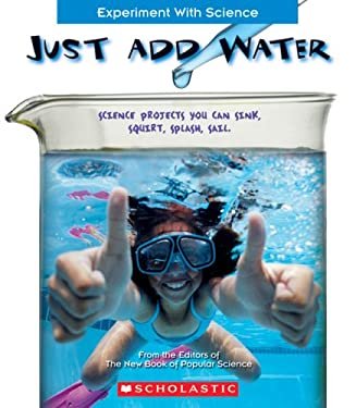 Just Add Water: Science Projects You Can Sink, Squirt, Splash, Sail 9780531187623