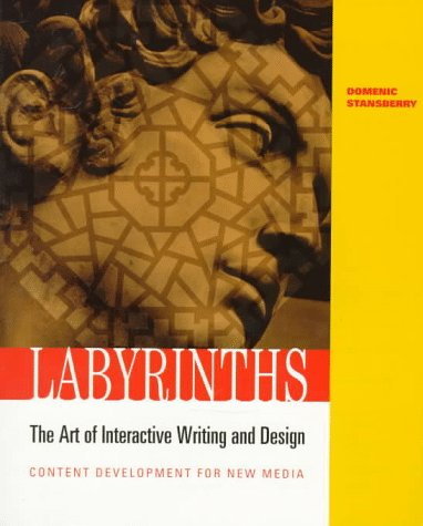 Labyrinths: The Art of Interactive Writing and Design, Content Development for New Media 9780534519483