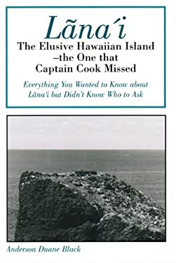 Lana'i: The Elusive Hawaiian Island--The One That Captain Cook Missed 9780533136575